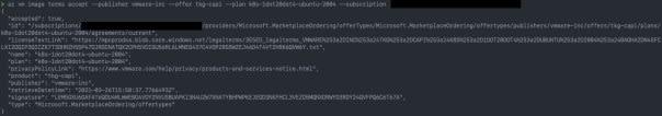az vm image terms accept --publisher vmware-inc --offer tkg-capi --plan k8s-1dot20dot4-ubuntu-2004 --subscription