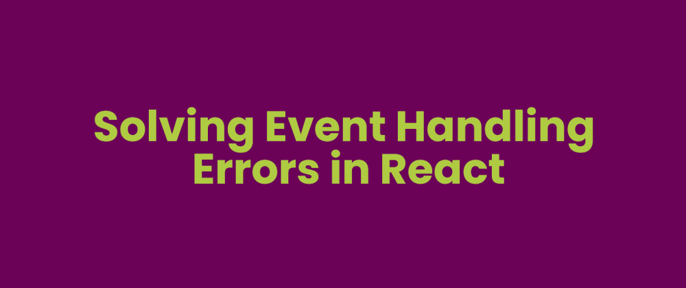 Cover image for Solving Event Handling Errors in React