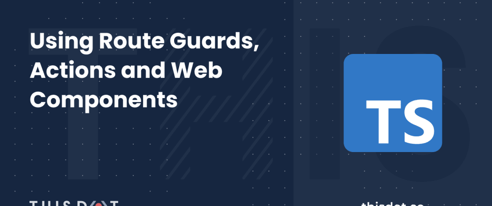 Cover image for Using Route Guards, Actions and Web Components