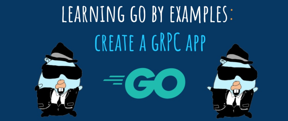 Cover image for Learning Go by examples: part 6 - Create a gRPC app in Go