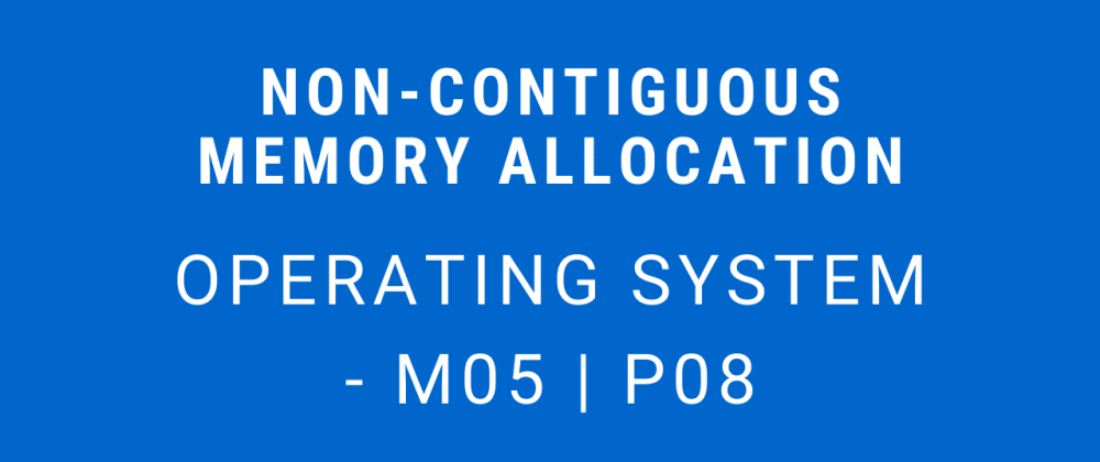 Cover image for Non-Contiguous Memory Allocation | Operating System - M05 P08