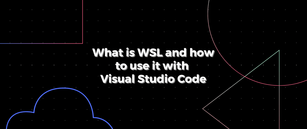 Cover image for What is WSL and how to use it with VSCode