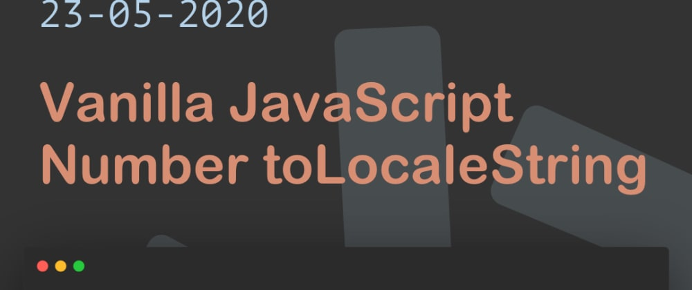 Cover image for Vanilla JavaScript Number toLocaleString