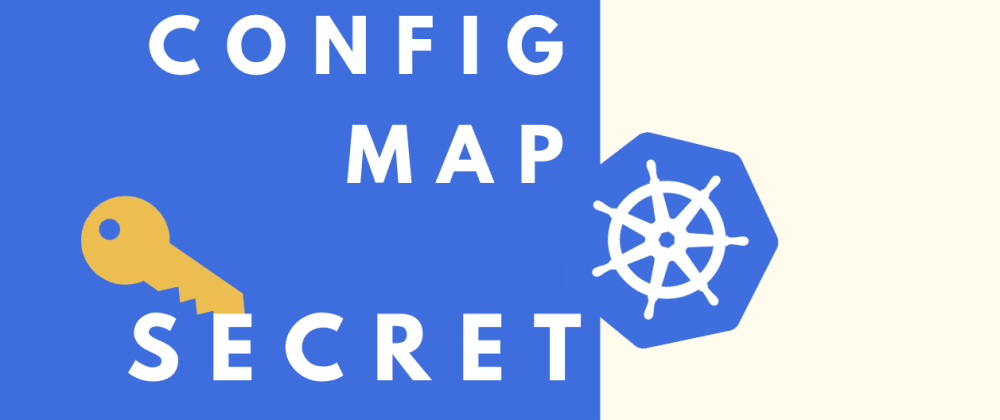 Cover image for Kubernetes ConfigMap and Secret explained