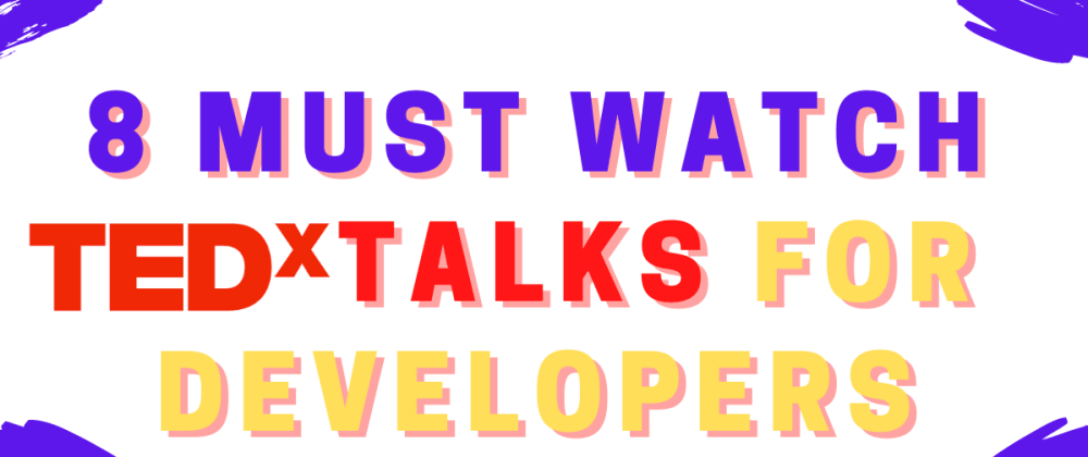 Cover image for 8 TedX talk for Developer you can't miss
