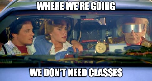 A Back to the Future meme with a text overlay that reads Where we're going, we don't need classes