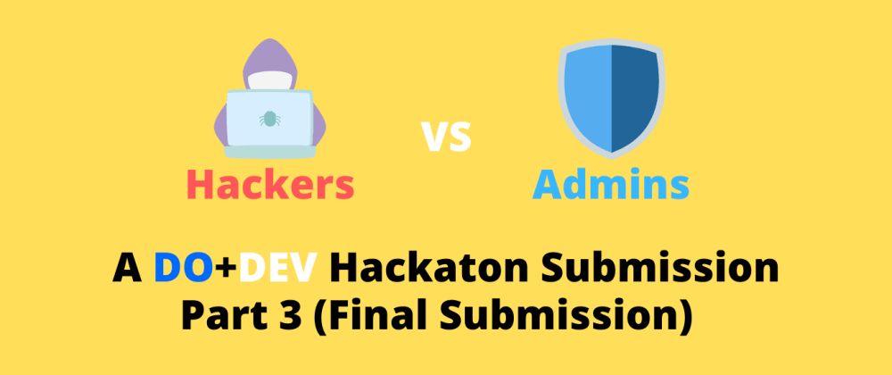 Cover image for Hackers VS Admins - DO+DEV Hackaton Submission (Part 3 - Final)