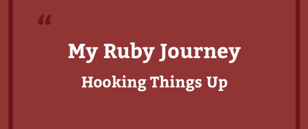 Cover image for My Ruby Journey: Hooking Things Up