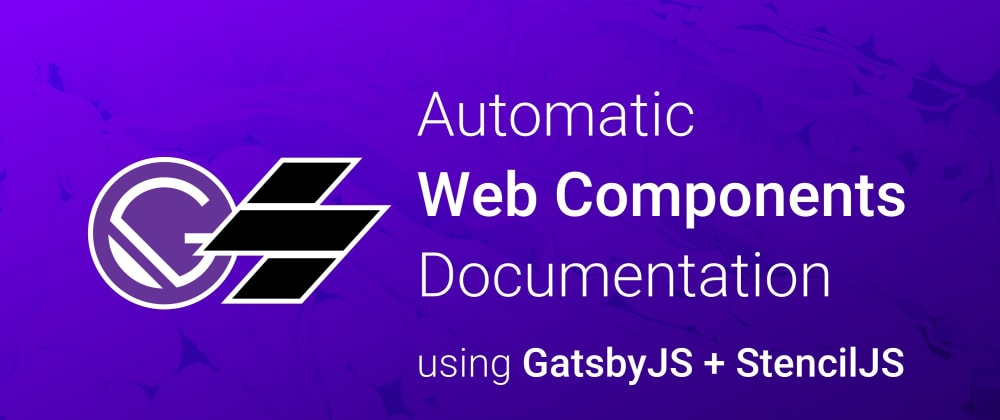 Cover image for Automatic Web Component Documentation using StencilJS and GatsbyJS
