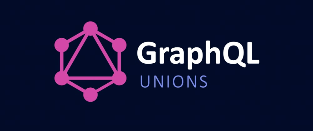 Cover image for GraphQL Unions – Customize your results!