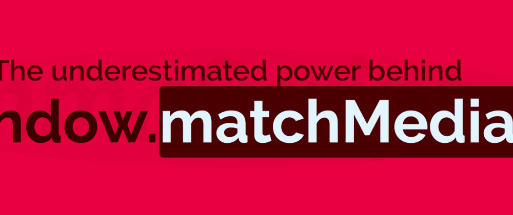 Cover image for The underestimated power behind javascript's matchMedia API