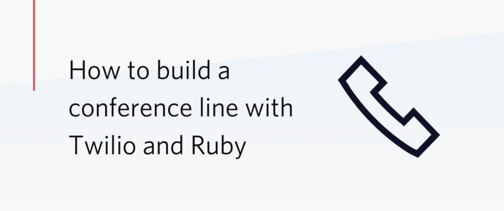 Cover image for How to build a conference line with Twilio and Ruby
