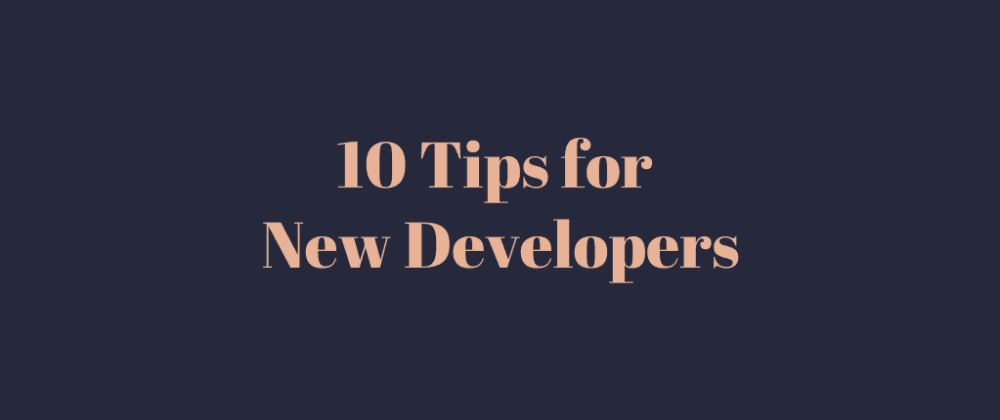 Cover image for 10 effective tips for New Developers