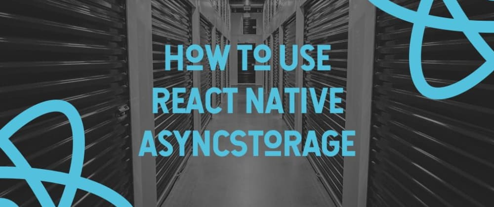 Cover image for How To Use React Native AsyncStorage