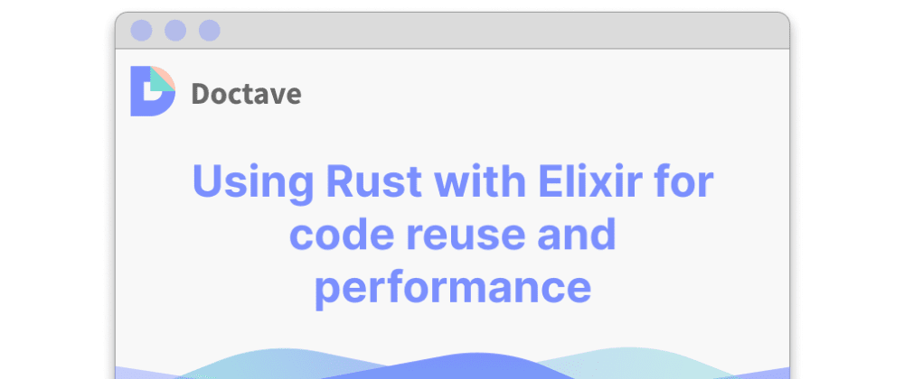 Cover image for Using Rust with Elixir for code reuse and performance