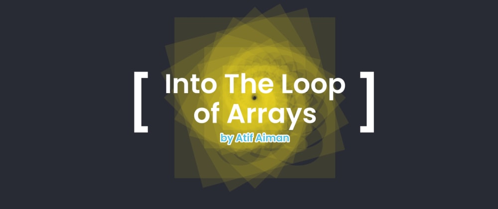 Cover image for Javascript - Into The Loop of Arrays