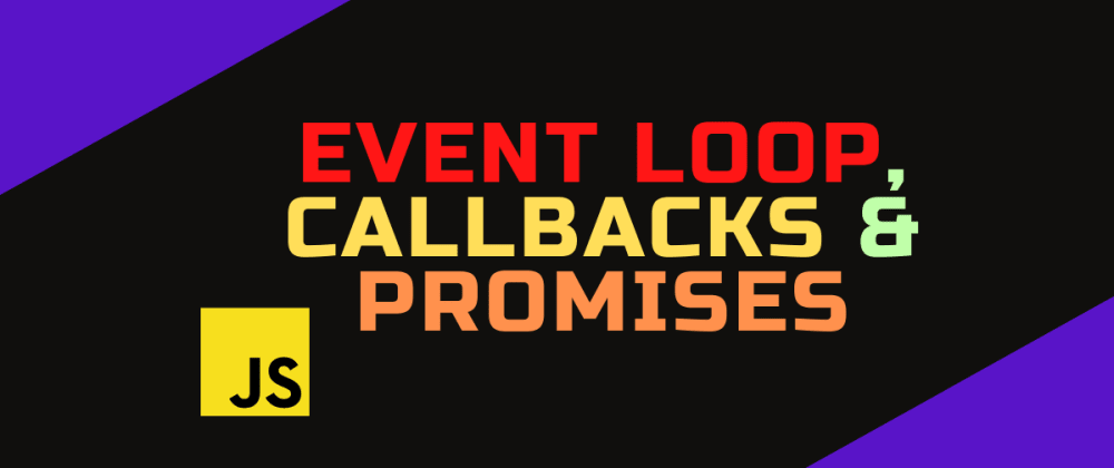 Cover image for Event Loop, Callbacks & Promises