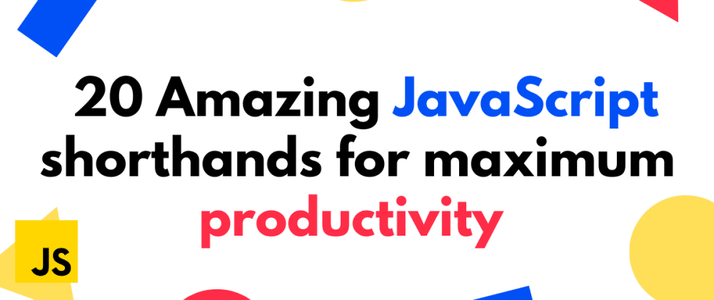Cover image for 🌟20 Amazing JavaScript shorthands for ultimate productivity in 2021