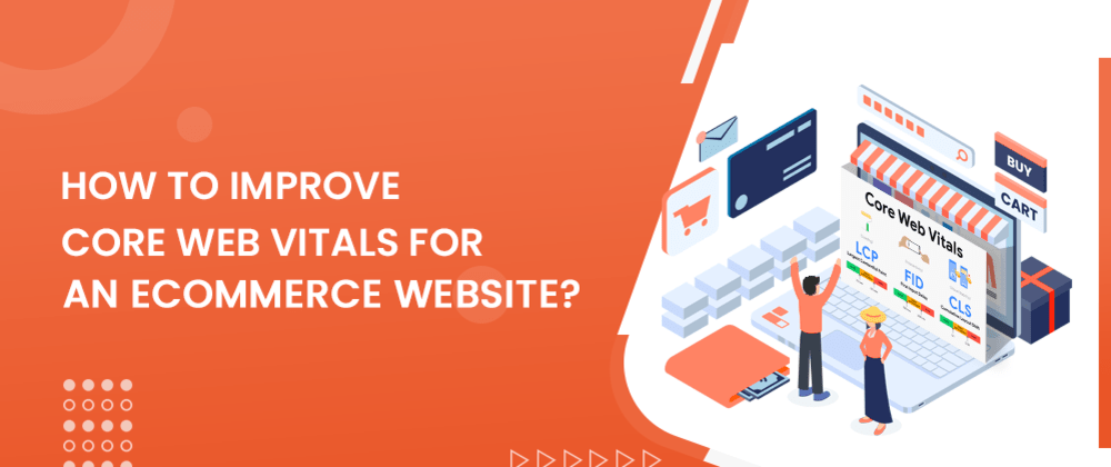 Cover image for How To Improve Core Web Vitals For An Ecommerce Website?