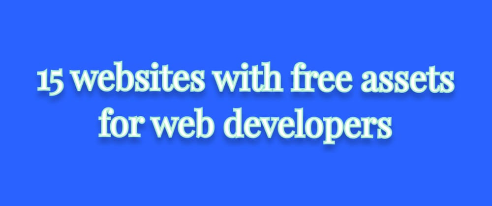 Cover image for 15 websites with free assets for web developers