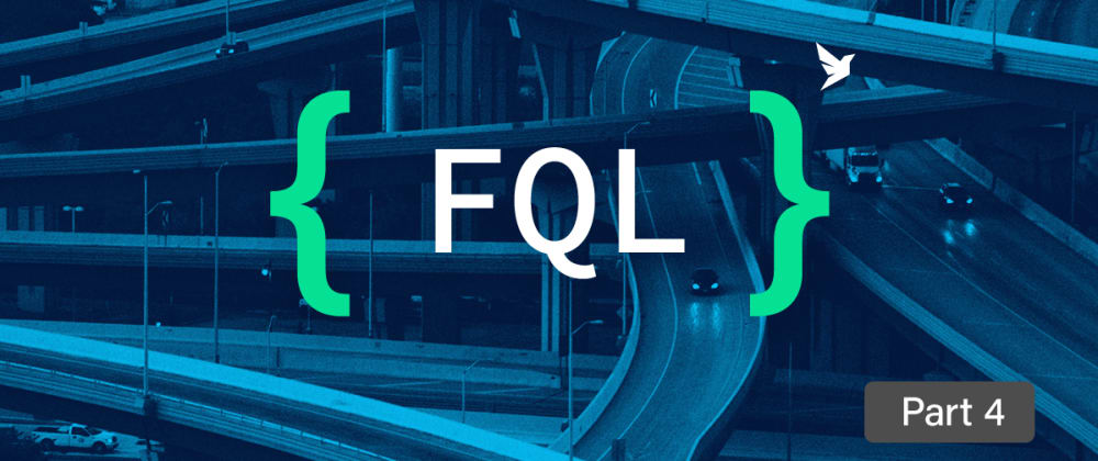 Cover image for Getting started with FQL, FaunaDB's native query language - part 4