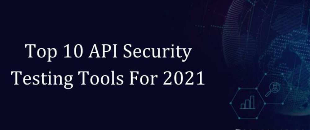 Cover image for Top 10 API Security Testing Tools For 2021