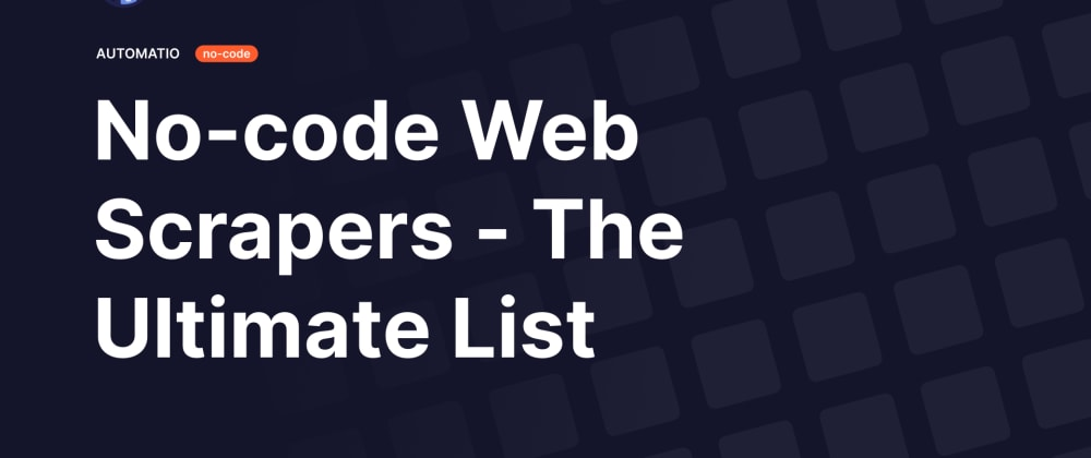 Cover image for No-code web scrapers - the ultimate list