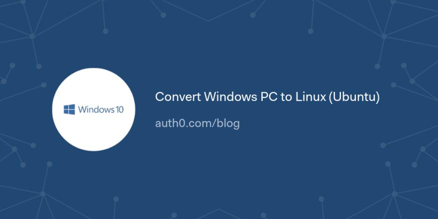 Convert Windows PC to Linux (Ubuntu)