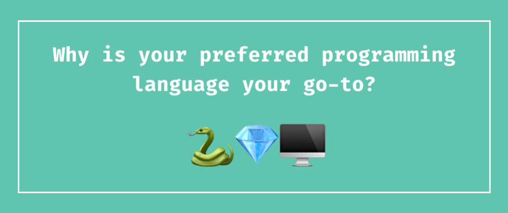 Cover image for Why is your preferred programming language your go-to?