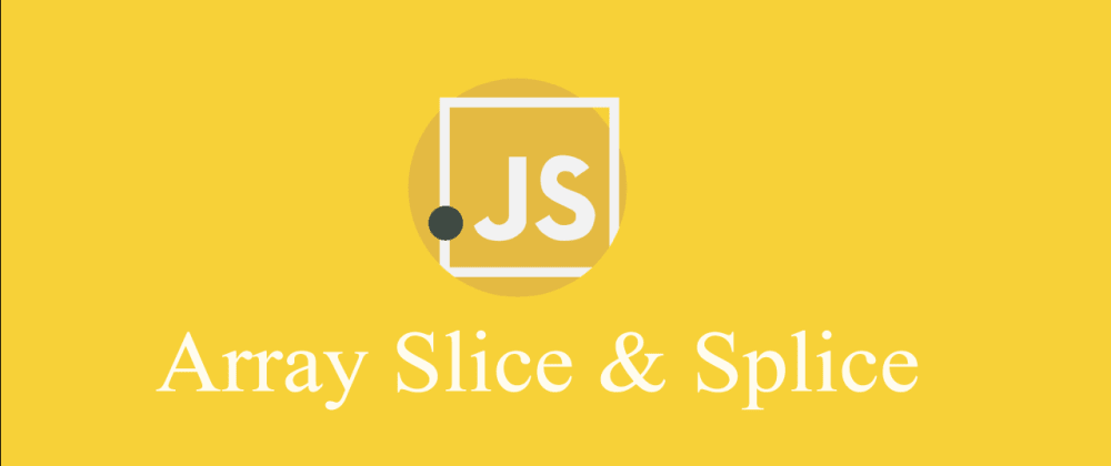 Cover image for Array.splice() & Array.slice()