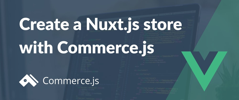 Cover image for Create a Nuxt.js store with Commerce.js