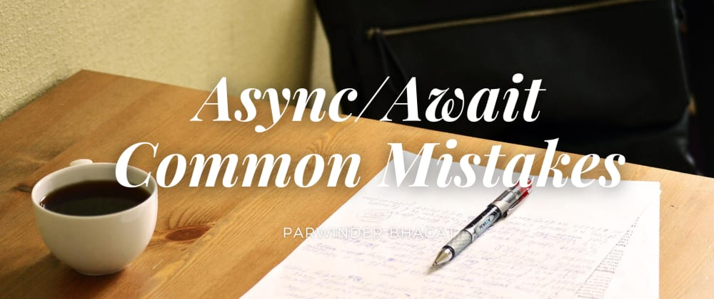 Cover image for Async/Await: Common Mistakes