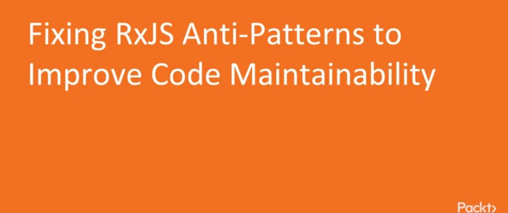 Cover image for [VIDEO]Fixing anti-patterns in RxJS code