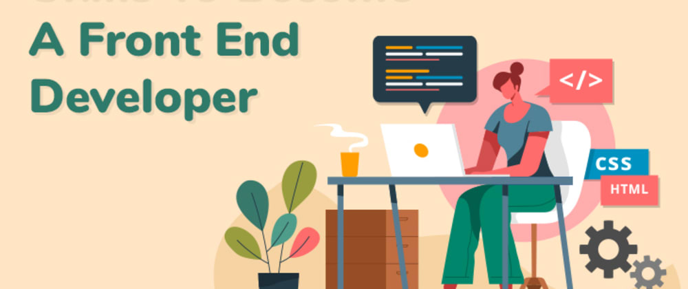 Cover image for Top 8 Skills Required to Become a Front End Developer 2021?