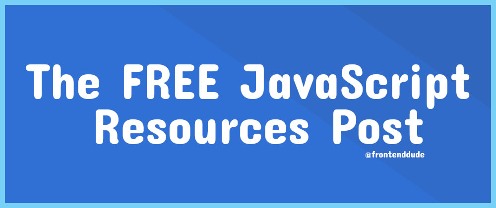 Cover image for The FREE JavaScript Resources Post