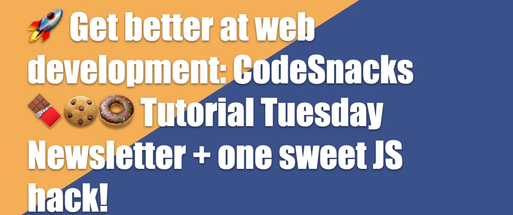 Cover image for 🚀 Get better at web development: CodeSnacks 🍫🍪🍩 Tutorial Tuesday Newsletter + one sweet JS hack!