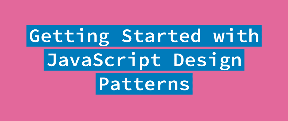 Cover Image for Getting Started with JavaScript Design Patterns