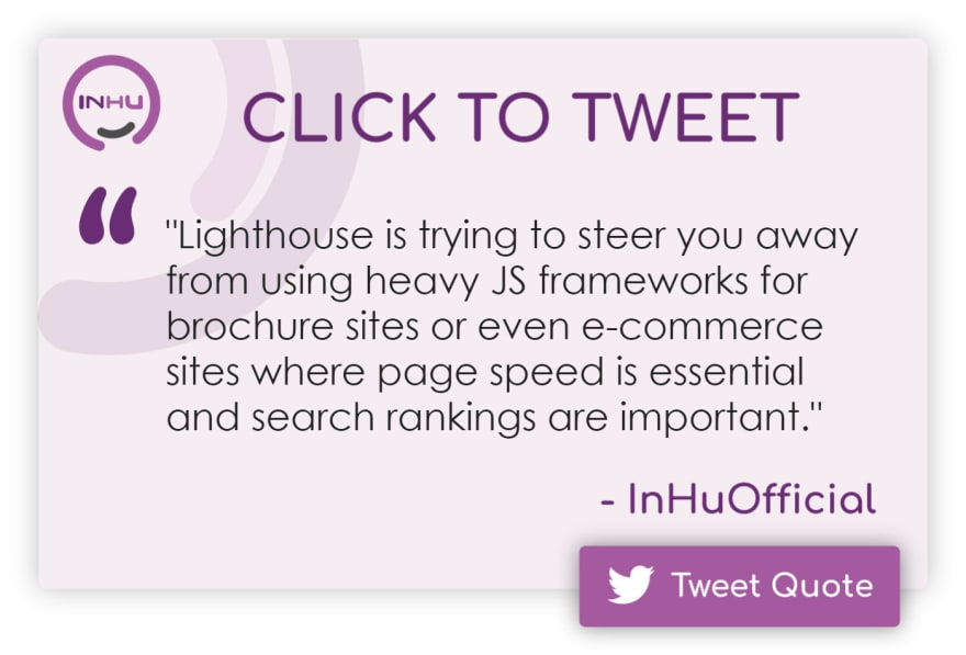"""Click to Tweet: """"Lighthouse is trying to steer you away from using heavy JS frameworks for brochure sites or even e-commerce sites where page speed is essential and search rankings are important."""""""