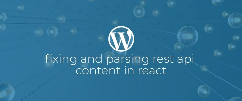 Cover image for Fixing and Parsing WordPress Rest Api content in React.