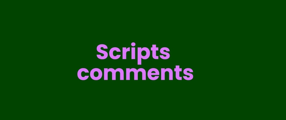 Cover image for Scripts comments 📜