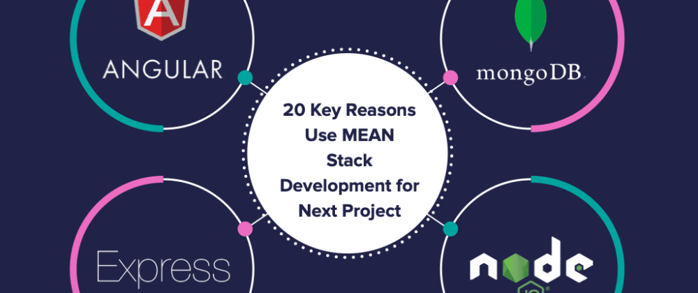 Cover image for 20 Key Reasons Use MEAN Stack Development for Next Project