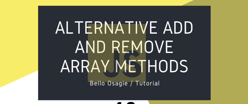 Cover image for Alternative Add and Remove JavaScript Array Methods