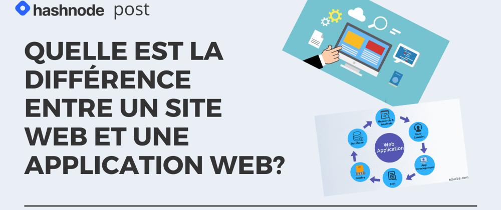 Cover image for Quelle est la différence entre un site Web et une application Web?