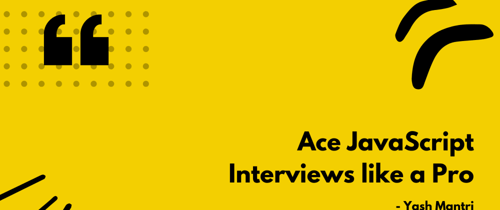 Cover image for Ace JavaScript Interviews like a Pro