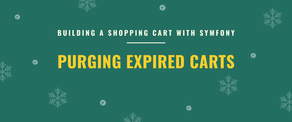 Cover image for Purging Expired Carts | Building a Shopping Cart with Symfony