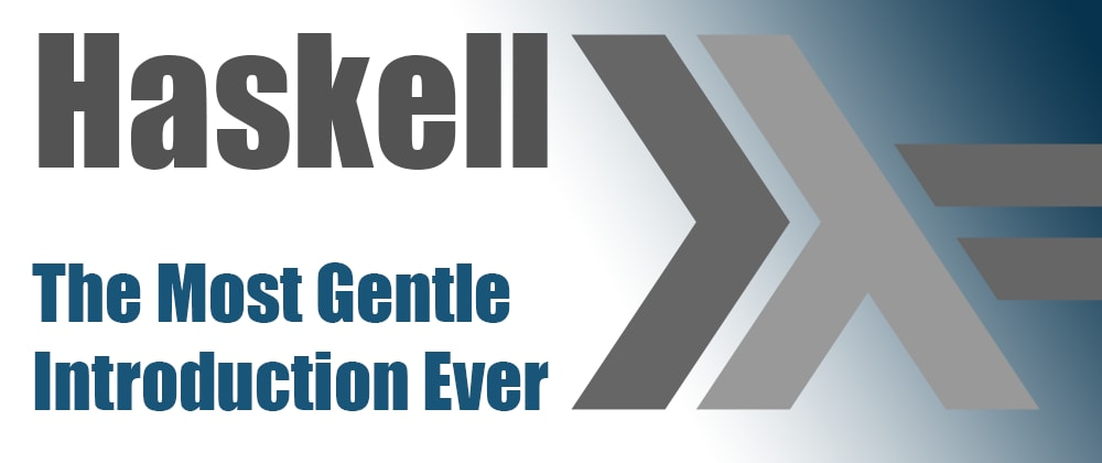 Cover image for Haskell - The Most Gentle Introduction Ever