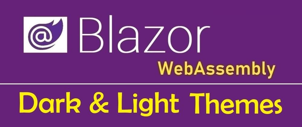 Cover image for Blazor WebAssembly : Dark/Light Theme Switch