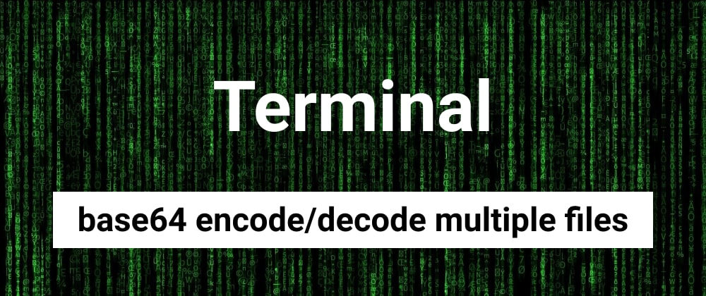 Cover image for base64 encode/decode multiple files