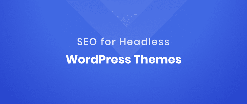 Cover image for SEO for Headless WordPress Themes
