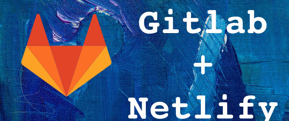 Cover image for Gitlab + Netlify | Parte I